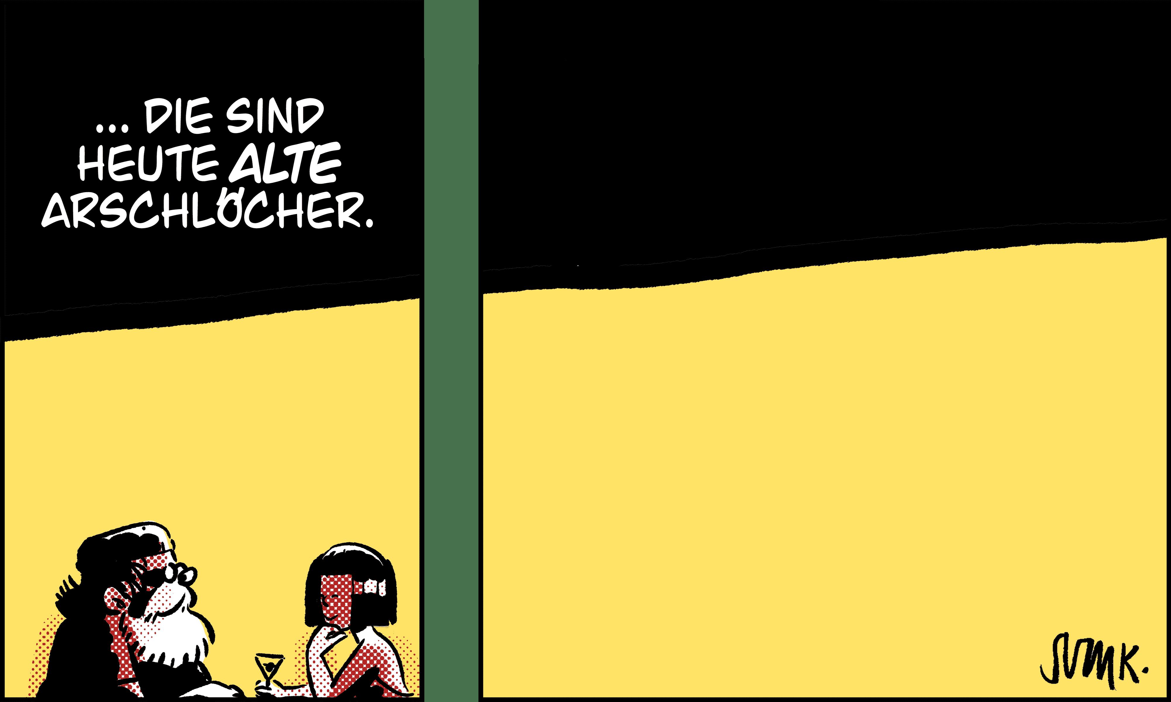 """""""... die Sind heute alte Arschlöcher."""""""