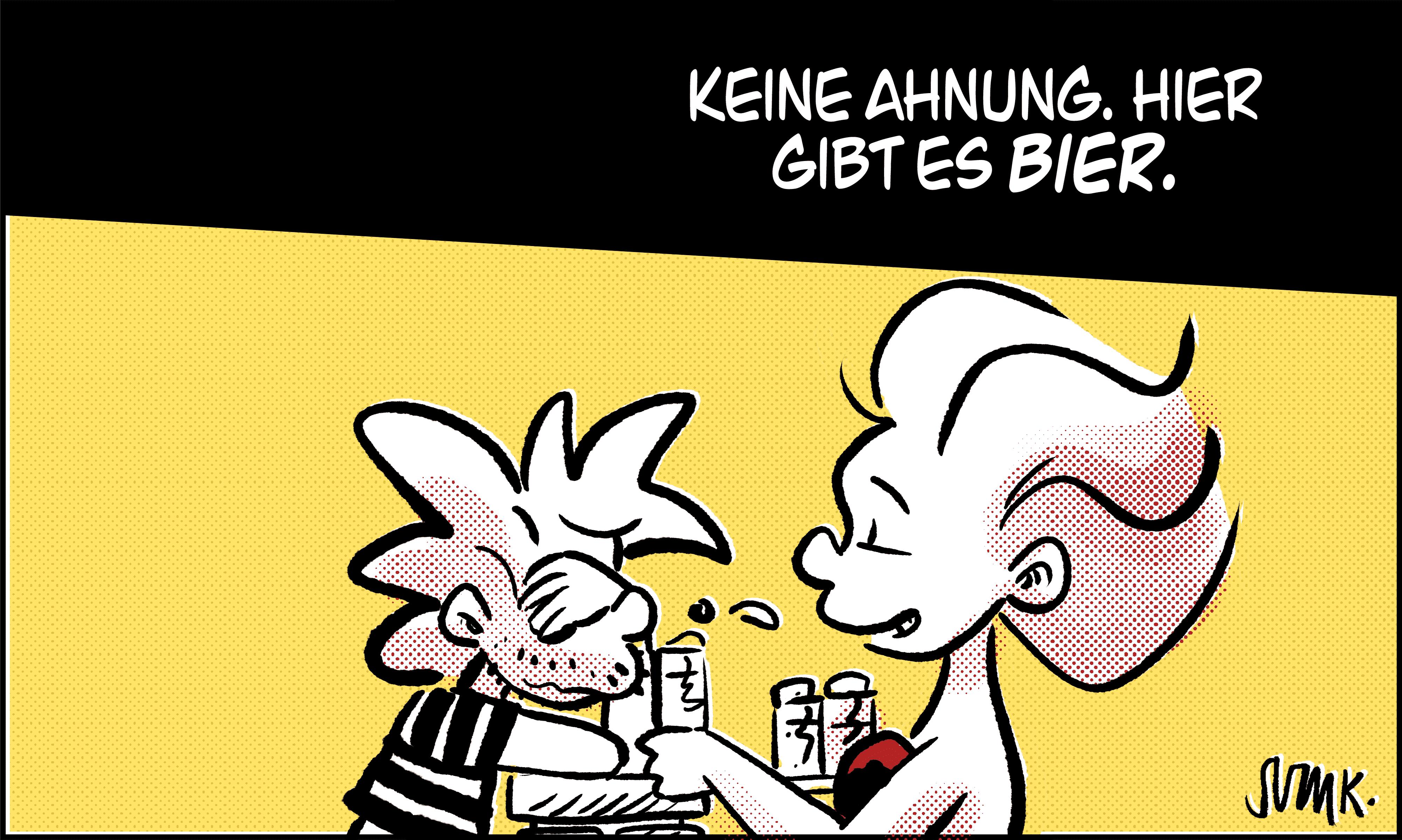 """""""Keine Ahnung. Hier gibt es Bier."""""""